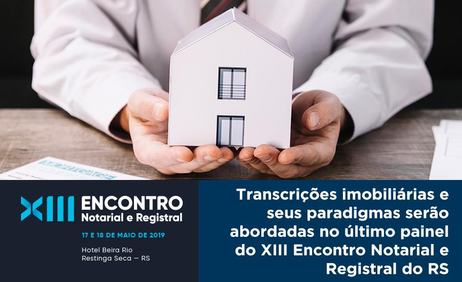 Transcrições Imobiliárias E Seus Paradigmas Serão Abordadas No último Painel Do XIII Encontro Notarial E Registral Do RS